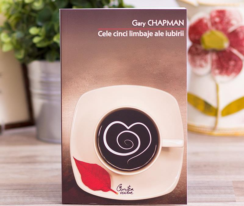 """""""Cele cinci limbaje ale iubirii"""" – Gary Chapman"""