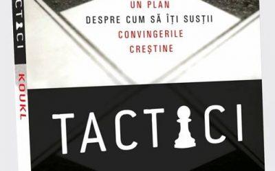 Tactici. Un plan despre cum îți susții convingerile creștine